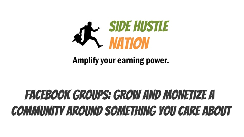 Side Hustle Show Podcast: Grow and Monetize a Community Around Something You Care About