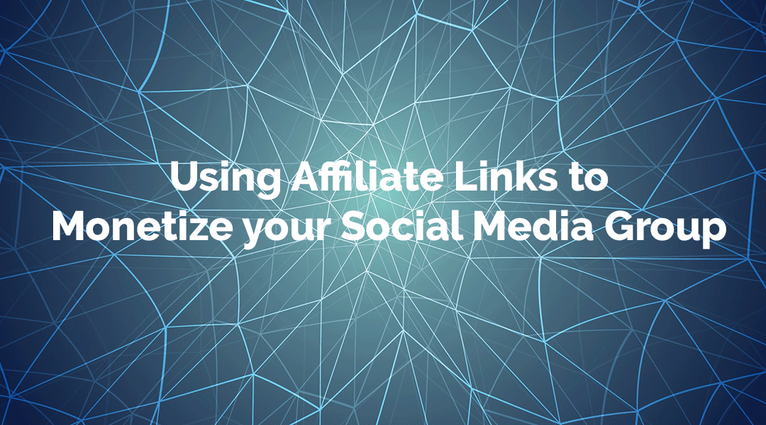 Using affiliate links to monetize your social media group
